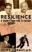 Resilience: A Journey From Fear to Freedom, by Henry J. Grant M.D. and Robert Dailey Ph.D