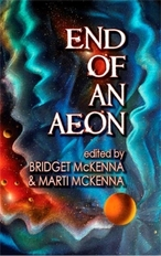 End of an Æon, published by Fairwood Press, edited by Bridget McKenna and Marti McKenna